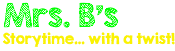 Mrs. B's Storytime… With a Twist! Logo